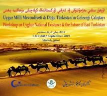 'Uygurların Milli Mevcudiyeti Ve Doğu Türkistan'ın Geleceği' Çalıştayı