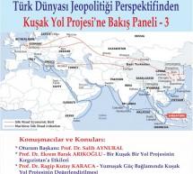 Türk Dünyası Jeopolitiği Perspektifinden Kuşak Yol Projesi'ne Bakış Paneli – 3